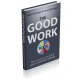 (GWB1) The Good Work Book: How to enjoy your job & make it spiritually fulfilling